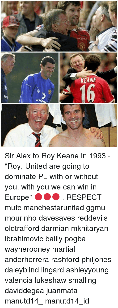 "Memes, Respect, and Europe: KEANE  16  VO  vod Sir Alex to Roy Keane in 1993 - ""Roy, United are going to dominate PL with or without you, with you we can win in Europe"" 🔴🔴🔴 . RESPECT mufc manchesterunited ggmu mourinho davesaves reddevils oldtrafford darmian mkhitaryan ibrahimovic bailly pogba waynerooney martial anderherrera rashford philjones daleyblind lingard ashleyyoung valencia lukeshaw smalling daviddegea juanmata manutd14_ manutd14_id"