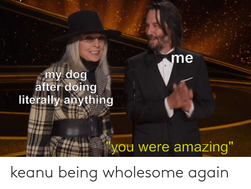 Wholesome: keanu being wholesome again