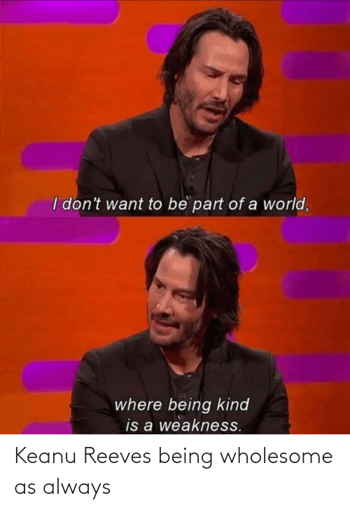 Wholesome: Keanu Reeves being wholesome as always