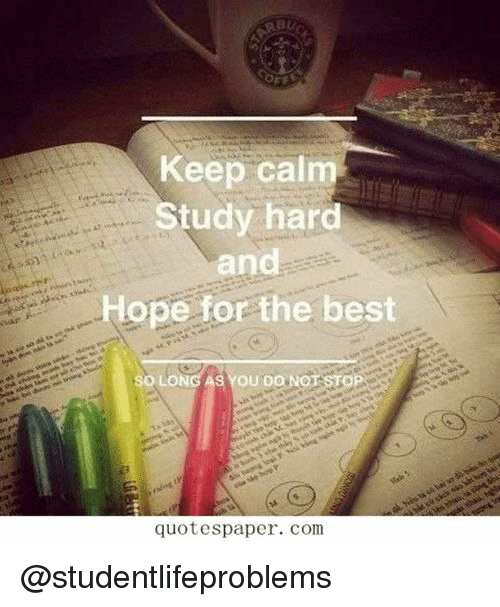 Tumblr, Best, and Http: Keep calm  Study hard  and  Hope for the best  SO LONG AS YOU DONOT  quotespaper. com @studentlifeproblems
