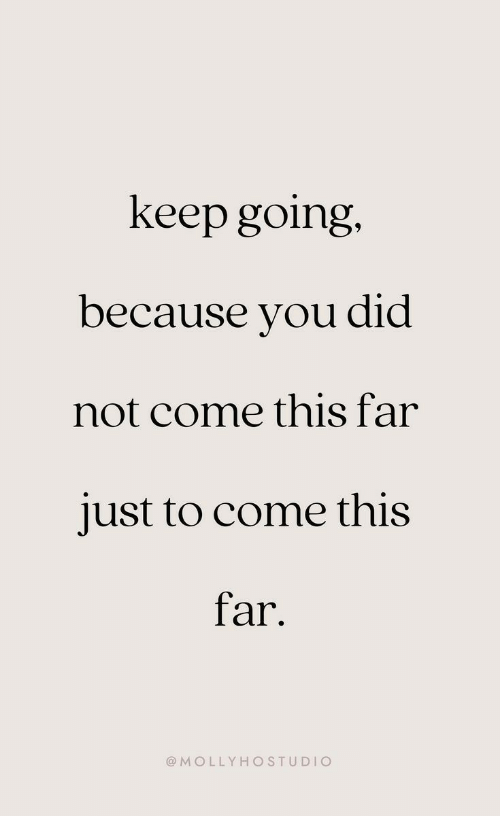 Tar, Did, and You: keep going,  because you did  not come this far  just to come this  Tar.  @MOLLYHOSTUDIO