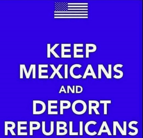 Republicans, Mexicans, and And: KEEP  MEXICANS  AND  DEPORT  REPUBLICANS