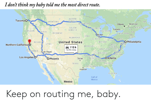 Me Baby: Keep on routing me, baby.