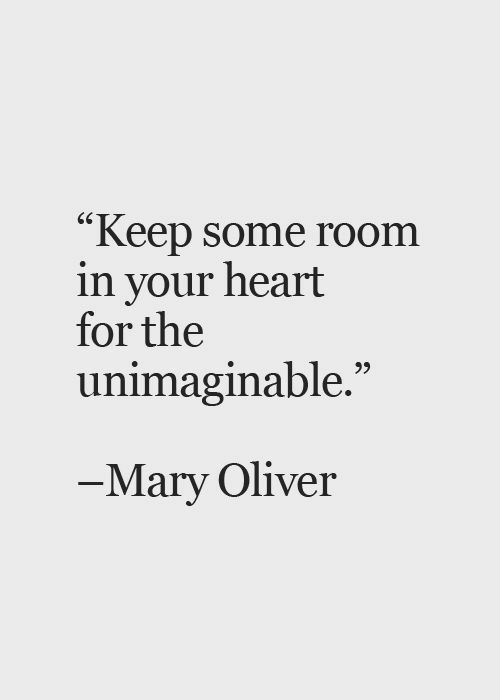 """Heart, Mary Oliver, and For: """"Keep some room  in your heart  for the  unimaginable.  6S  Mary Oliver"""