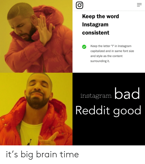 """Bad, Instagram, and Reddit: Keep the word  Instagram  consistent  Keep the letter """"I"""" in Instagram  capitalized and in same font size  and style as the content  surrounding it  bad  Reddit good  instagram it's big brain time"""