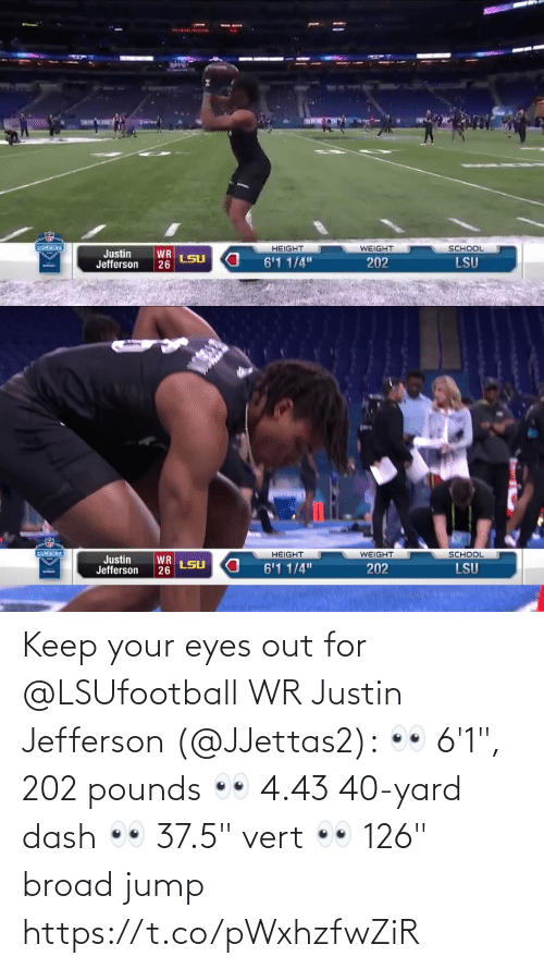 """eyes: Keep your eyes out for @LSUfootball WR Justin Jefferson (@JJettas2):  👀 6'1"""", 202 pounds 👀 4.43 40-yard dash 👀 37.5"""" vert  👀 126"""" broad jump https://t.co/pWxhzfwZiR"""