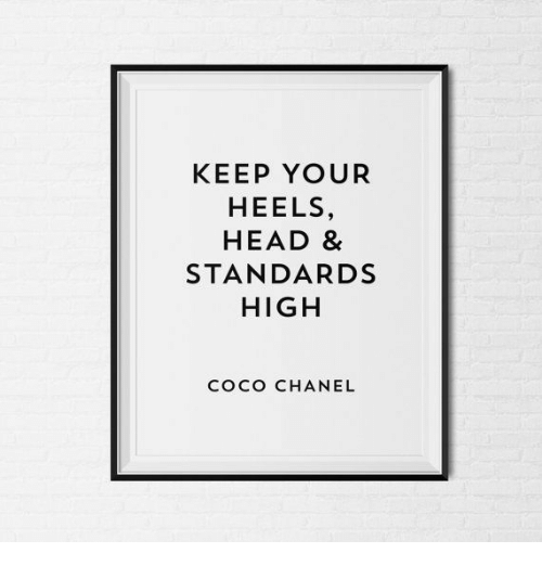 CoCo, Head, and Chanel: KEEP YOUR  HEELS,  HEAD 8  STANDARDS  HIGH  COCO CHANEL