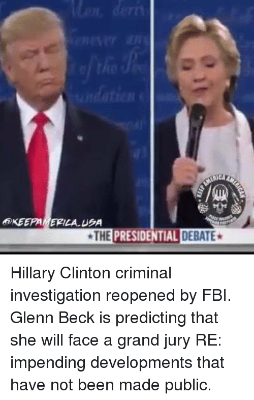 Presidential Debate: KEEPAMERILALUBA  THE PRESIDENTIAL DEBATE* Hillary Clinton criminal investigation reopened by FBI.  Glenn Beck is predicting that she will face a grand jury RE: impending developments that have not been made public.