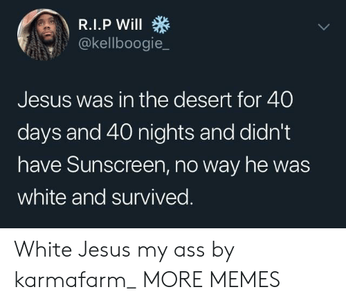 Ass, Dank, and Jesus: @kellboogie_  Jesus was in the desert for 40  days and 40 nights and didn't  have Sunscreen, no way he was  white and survived White Jesus my ass by karmafarm_ MORE MEMES