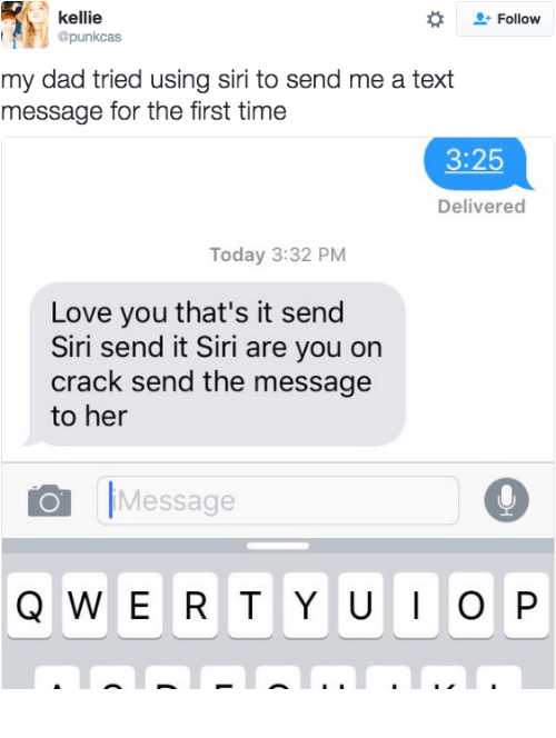 Kellie: kellie  @punkcas  Follow  my dad tried using siri to send me a text  message for the first time  3:25  Delivered  Today 3:32 PM  Love you that's it send  Siri send it Siri are you on  crack send the message  to her  Message