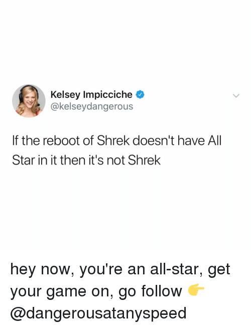 All Star, Shrek, and Game: Kelsey Impicciche  @kelseydangerous  If the reboot of Shrek doesn't have All  Star in it then it's not Shrelk hey now, you're an all-star, get your game on, go follow 👉 @dangerousatanyspeed