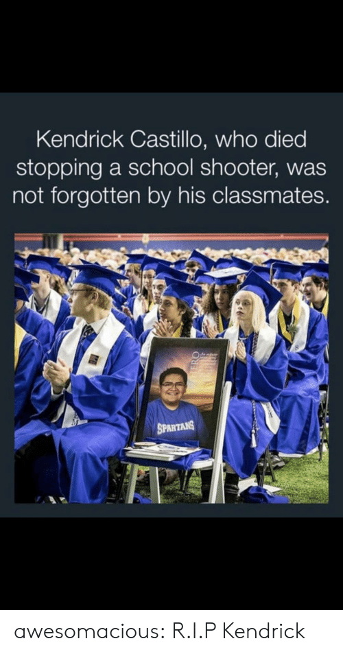 School, Tumblr, and Blog: Kendrick Castillo, who died  stopping a school shooter, was  not forgotten by his classmates.  SPARTANS  HERO awesomacious:  R.I.P Kendrick