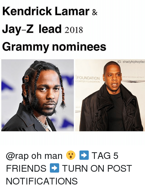Friends, Jay, and Jay Z: Kendrick Lamar &  Jay-Z lead 2018  Grammy nominees  G: shadyhiphopfac  FOUNDATION  CARTER FOUNDATION @rap oh man 😮 ➡️ TAG 5 FRIENDS ➡️ TURN ON POST NOTIFICATIONS