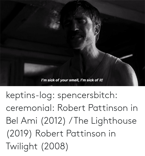 img: keptins-log:  spencersbitch:   ceremonial: Robert Pattinson in Bel Ami (2012) / The Lighthouse (2019)   Robert Pattinson in Twilight (2008)