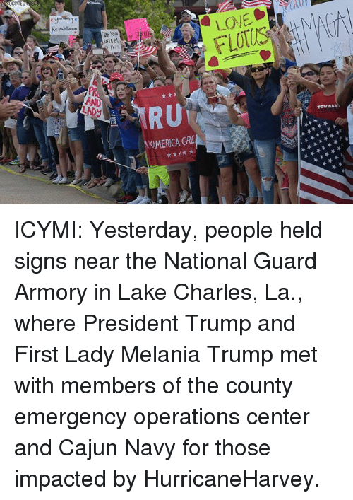 cajun: Kepublican  TR  KAMERICA GRE ICYMI: Yesterday, people held signs near the National Guard Armory in Lake Charles, La., where President Trump and First Lady Melania Trump met with members of the county emergency operations center and Cajun Navy for those impacted by HurricaneHarvey.