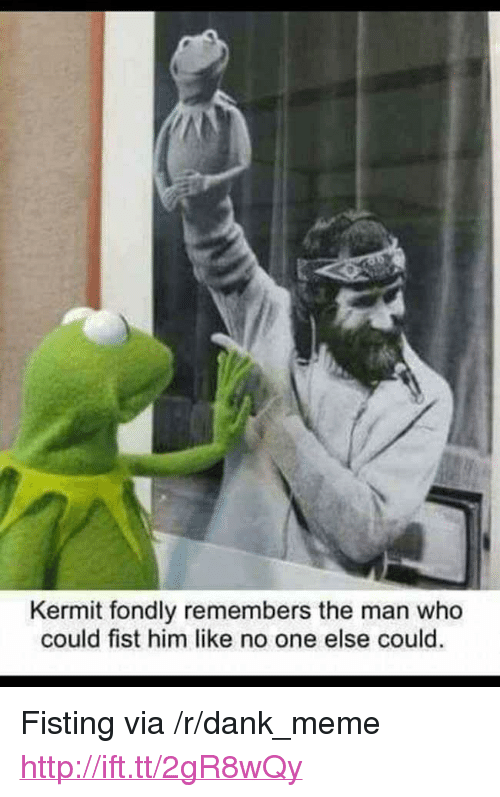 """Dank, Meme, and Http: Kermit fondly remembers the man who  could fist him like no one else could. <p>Fisting via /r/dank_meme <a href=""""http://ift.tt/2gR8wQy"""">http://ift.tt/2gR8wQy</a></p>"""