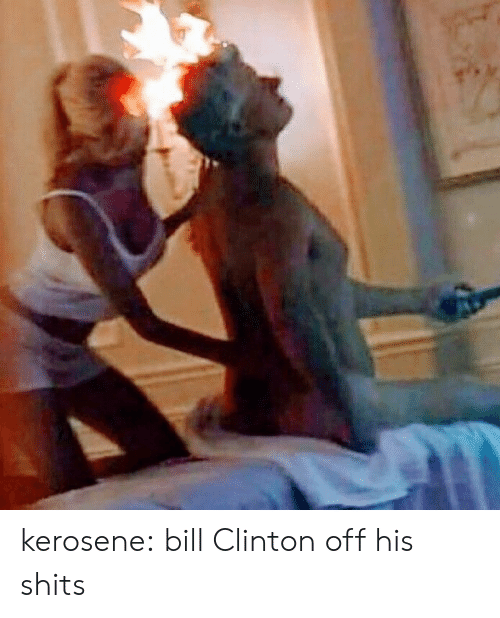Bill Clinton, Tumblr, and Blog: kerosene: bill Clinton off his shits