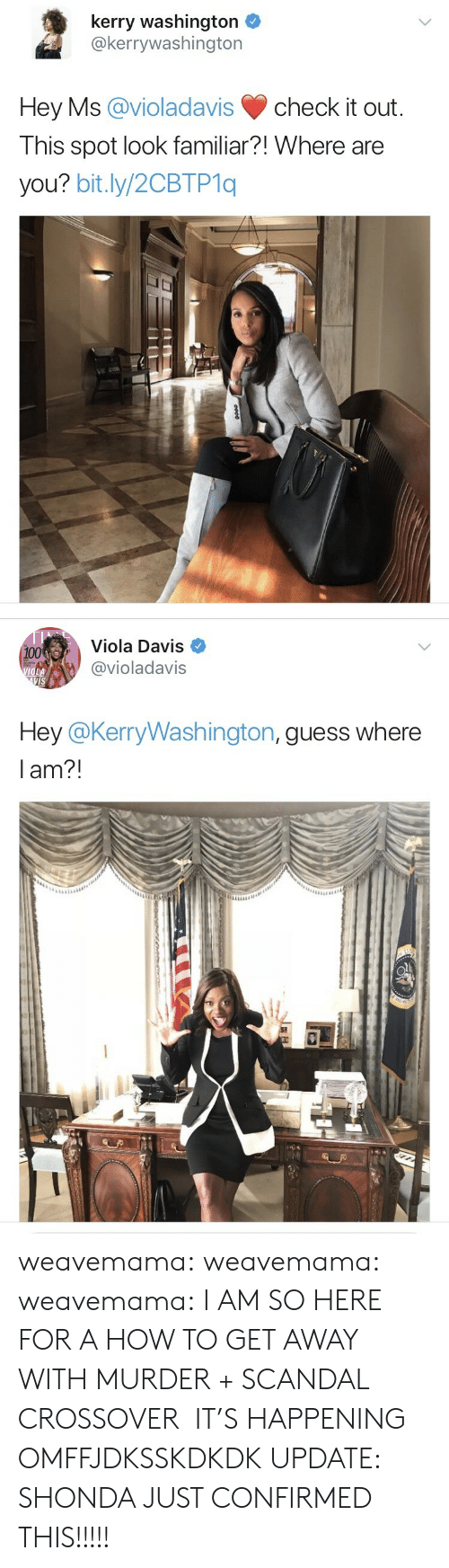 Anaconda, Tumblr, and Blog: kerry washington  @kerrywashington  Hey Ms @violadavis check it out  I his spot look familiar?! Where are  you? bit.ly/2CBTP1q   Viola Davis  @violadavis  100  VIS  Hey @KerryWashington, quess where  lam?! weavemama: weavemama:  weavemama:  I AM SO HERE FOR A HOW TO GET AWAY WITH MURDER + SCANDAL CROSSOVER  IT'S HAPPENING OMFFJDKSSKDKDK  UPDATE: SHONDA JUST CONFIRMED THIS!!!!!