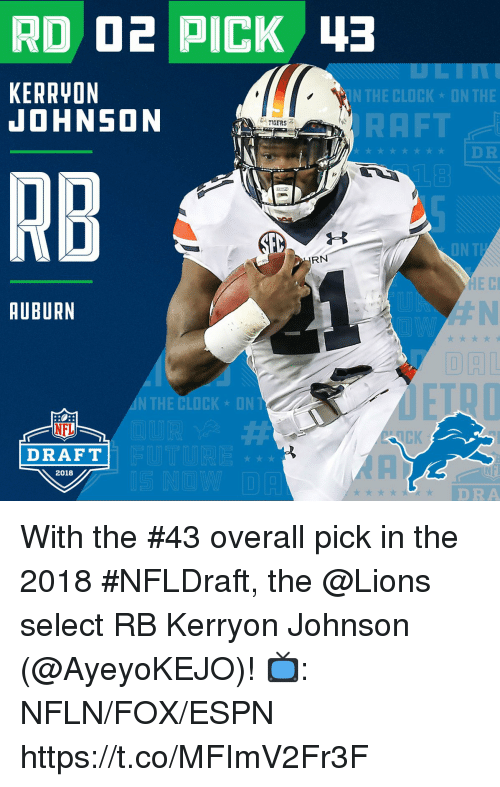 Clock, Espn, and Memes: KERRYON  JOHNSON  N THE CLOCK  ON THE  RAFT  RB  ON TI  AUBURN  律N  N THE CLOCK ON  NFL  DRAFT  2018  DRA With the #43 overall pick in the 2018 #NFLDraft, the @Lions select RB Kerryon Johnson (@AyeyoKEJO)!  📺: NFLN/FOX/ESPN https://t.co/MFImV2Fr3F