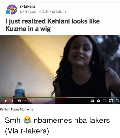 Basketball, Funny, and Los Angeles Lakers: kers  u/frkcool 21h. i.redd.it  KERS  l just realized Kehlani looks like  Kuzma in a wig  4:44/8:39  Kehlani Funny Moments Smh 😂 nbamemes nba lakers (Via r-lakers)