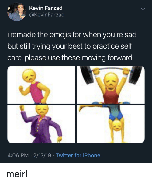 Iphone, Twitter, and Best: Kevin Farzad  KevinFarzad  i remade the emojis for when you're sad  but still trying your best to practice self  care. please use these moving forward  4:06 PM- 2/17/19 Twitter for iPhone meirl