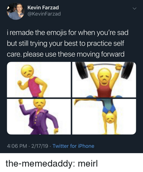 Iphone, Target, and Tumblr: Kevin Farzad  KevinFarzad  i remade the emojis for when you're sad  but still trying your best to practice self  care. please use these moving forward  4:06 PM- 2/17/19 Twitter for iPhone the-memedaddy:  meirl