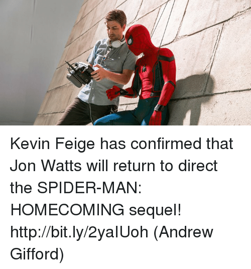 Memes, Spider, and SpiderMan: Kevin Feige has confirmed that Jon Watts will return to direct the SPIDER-MAN: HOMECOMING sequel! http://bit.ly/2yaIUoh  (Andrew Gifford)