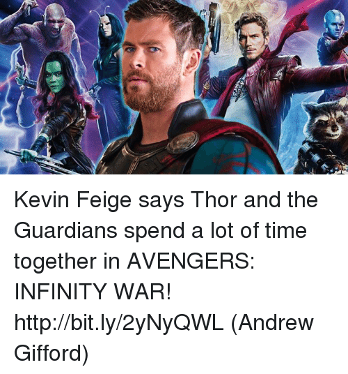 Memes, Avengers, and Http: Kevin Feige says Thor and the Guardians spend a lot of time together in AVENGERS: INFINITY WAR! http://bit.ly/2yNyQWL  (Andrew Gifford)