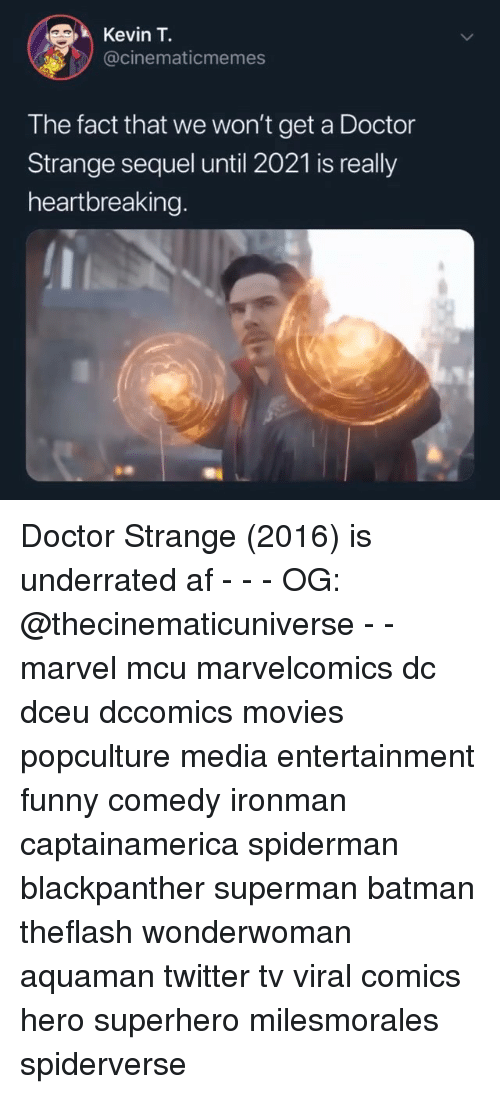 Af, Batman, and Doctor: Kevin T.  @cinematicmemes  The fact that we won't get a Doctor  Strange sequel until 2021 is really  heartbreaking. Doctor Strange (2016) is underrated af - - - OG: @thecinematicuniverse - - marvel mcu marvelcomics dc dceu dccomics movies popculture media entertainment funny comedy ironman captainamerica spiderman blackpanther superman batman theflash wonderwoman aquaman twitter tv viral comics hero superhero milesmorales spiderverse