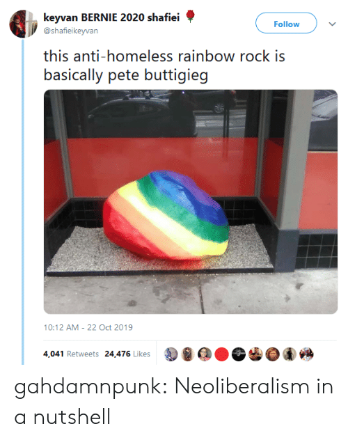 Bernie 2020: keyvan BERNIE 2020 shafiei  Follow  @shafieikeyvan  this anti-homeless rainbow rock is  basically pete buttigieg  10:12 AM 22 Oct 2019  4,041 Retweets 24,476 Likes gahdamnpunk:  Neoliberalism in a nutshell