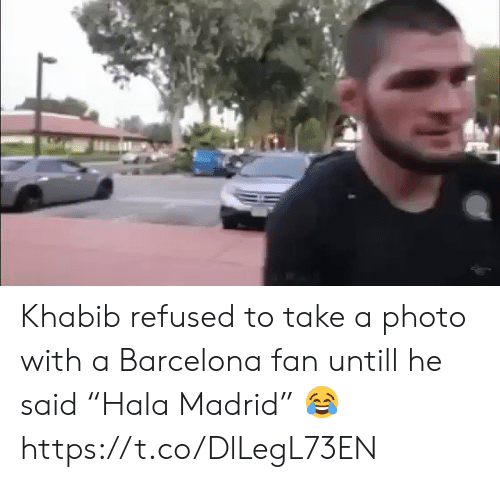 "Barcelona, Memes, and 🤖: Khabib refused to take a photo with a Barcelona fan untill he said ""Hala Madrid"" 😂 https://t.co/DlLegL73EN"