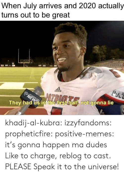 mø: khadij-al-kubra: izzyfandoms:  propheticfire:  positive-memes: it's gonna happen ma dudes Like to charge, reblog to cast.    PLEASE  Speak it to the universe!
