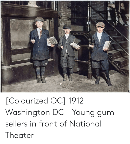 Washington Dc, Washington, and  Gum: KHE FLAVOR LASTO  W GUM  The flayor lasts [Colourized OC] 1912 Washington DC - Young gum sellers in front of National Theater