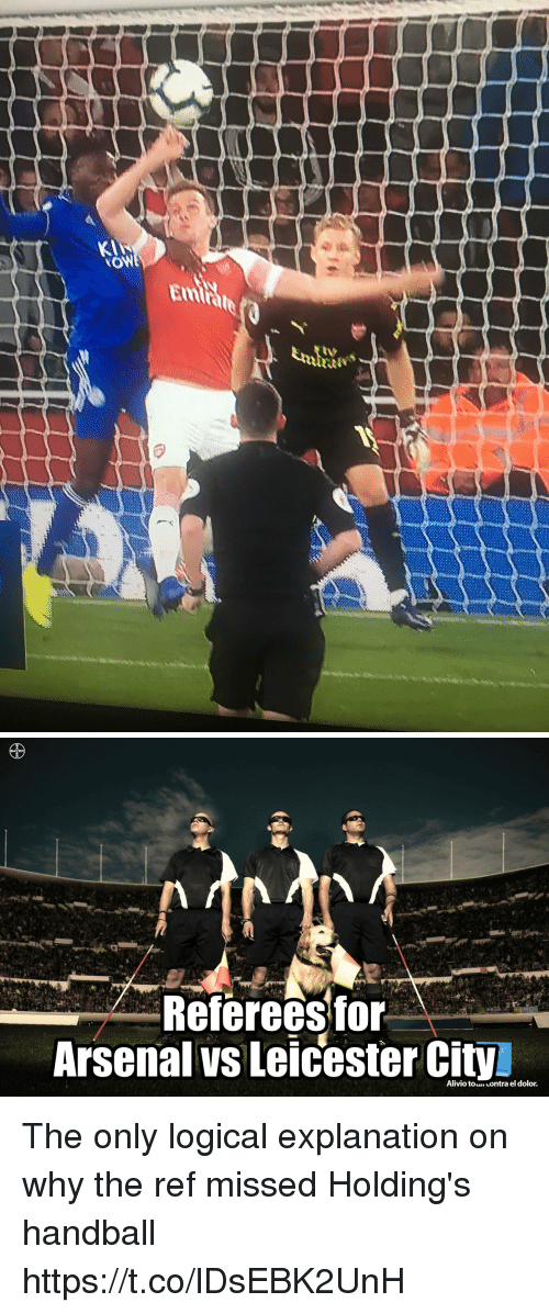 Arsenal, Memes, and The Ref: KI  Emrate  tv   Refereesfor-  Arsenal vs Leicester City The only logical explanation on why the ref missed Holding's handball https://t.co/lDsEBK2UnH
