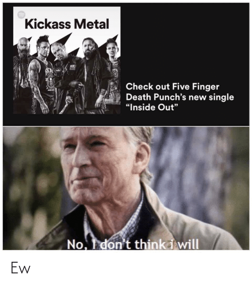 """kickass: Kickass Metal  Check out Five Finger  Death Punch's new single  """"Inside Out""""  No. don't think i will Ew"""