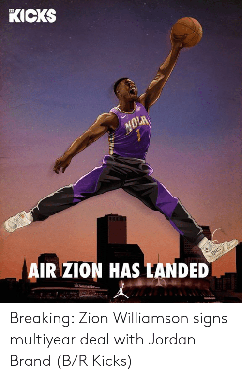 Jordan, Brand, and Air: KICKS  AIR ZION HAS LANDED Breaking: Zion Williamson signs multiyear deal with Jordan Brand   (B/R Kicks)