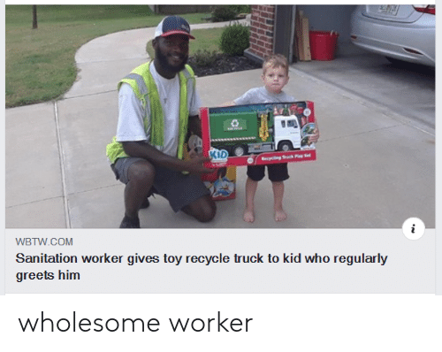 Wholesome, Com, and Who: KID  ecng Truck Play Set  WBTW.COM  Sanitation worker gives toy recycle truck to kid who regularly  greets him wholesome worker