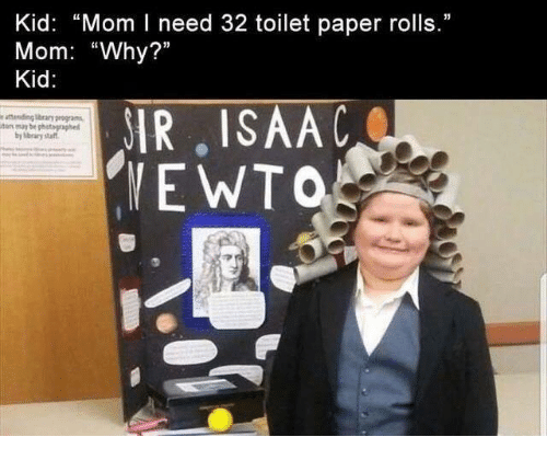 """Dank, Mom, and 🤖: Kid: """"Mom I need 32 toilet paper rolls.""""  Mom: """"Why?""""  Kid:  IR, ISAAC  EWTO  e attending brary proga  tar may be photagraphe  by brary staft"""