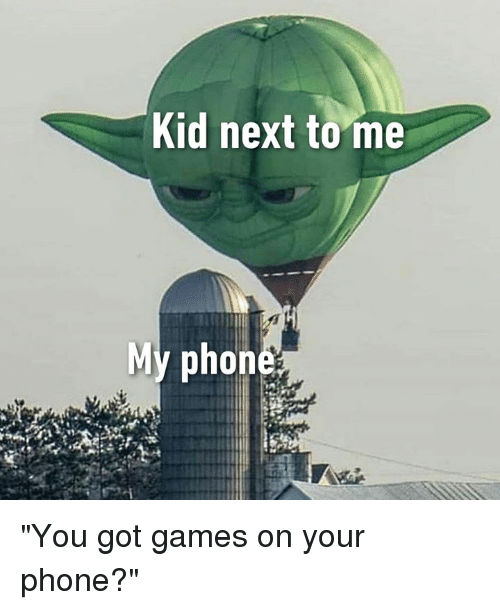 "Dank, Phone, and Games: Kid next tome  My phon ""You got games on your phone?"""
