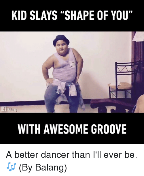 kid slays shape of you tf belang with awesome groove 16181665 🦅 25 best memes about shape of you shape of you memes