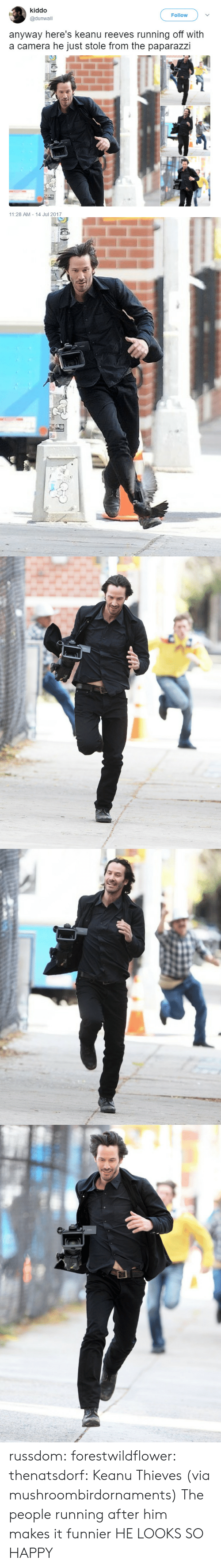 Target, Tumblr, and Blog: kiddo  @dunwall  Follow  anyway here's keanu reeves running off with  a camera he just stole from the paparazzi  11:28 AM 14 Jul 2017 russdom: forestwildflower:  thenatsdorf: Keanu Thieves (via mushroombirdornaments)  The people running after him makes it funnier  HE LOOKS SO HAPPY