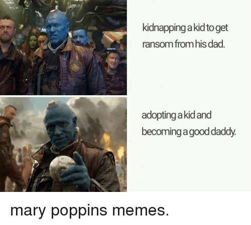 Dad, Memes, and Mary Poppins: kidnapping a kidto get  ransom from his dad.  adopting akidand  becoming a gooddaddy. mary poppins memes.