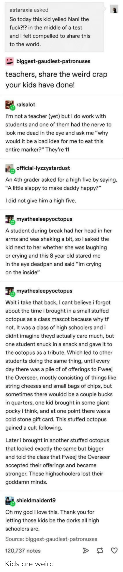 Are: Kids are weird
