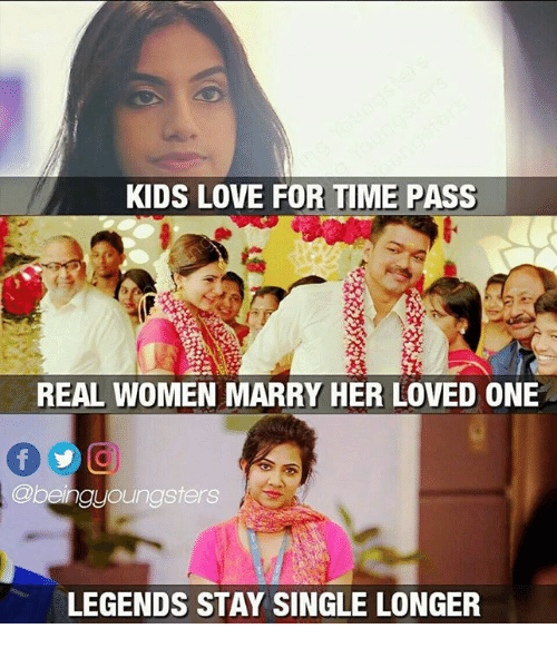 Love, Memes, and Kids: KIDS LOVE FOR TIME PASS  REAL WOMEN MARRY HER LOVED ONE  @beingyoungsters  LEGENDS STAY SINGLE LONGER