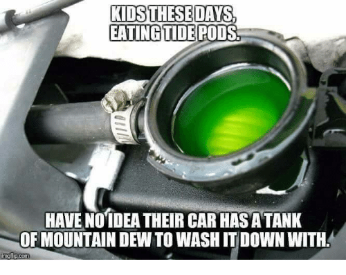 KIDS THESE DAYS EATINGTIDEPODS HAVE NOTDEA THEIR CAR ...