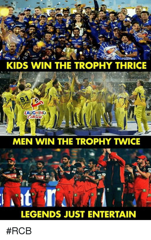Kids, Indianpeoplefacebook, and Legends: KIDS WIN THE TROPHY THRICE  LAUGHING  MEN WIN THE TROPHY TWICE  LEGENDS JUST ENTERTAIN #RCB