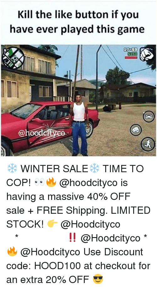 Memes, Winter, and Free: Kill the like button if you  have ever played this game  17053  @hoedctyco ❄️ WINTER SALE❄️ TIME TO COP! 👀🔥 @hoodcityco is having a massive 40% OFF sale + FREE Shipping. LIMITED STOCK! 👉 @Hoodcityco ⠀⠀⠀⠀⠀⠀⠀⠀⠀⠀⠀⠀⠀ ⠀ ⠀⠀ * ‼️ @Hoodcityco * 🔥 @Hoodcityco Use Discount code: HOOD100 at checkout for an extra 20% OFF 😎