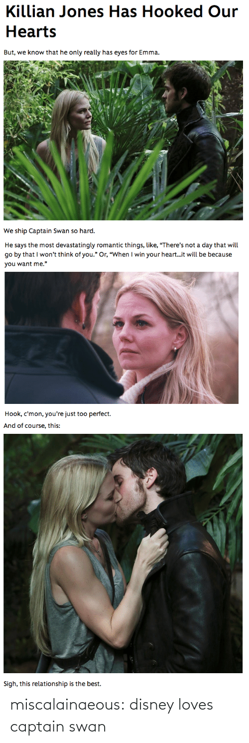 """Heart It: Killian Jones Has Hooked Our  Hearts   But, we know that he only really has eyes for Emma.  We ship Captain Swan so hard.   He says the most devastatingly romantic things, like, """"There's not a day that will  go by that I won't think of you."""" Or, """"When I win your heart..it will be because  you want me.""""  Hook, c'mon, you're just too perfect.   And of course, this:  Sigh, this relationship is the best. miscalainaeous:  disney loves captain swan"""