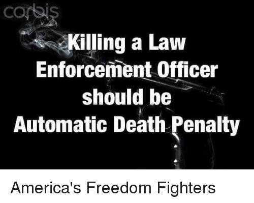 Enforcer: Killing a Law  Enforcement Officer  should be  Automatic Death Penalty America's Freedom Fighters