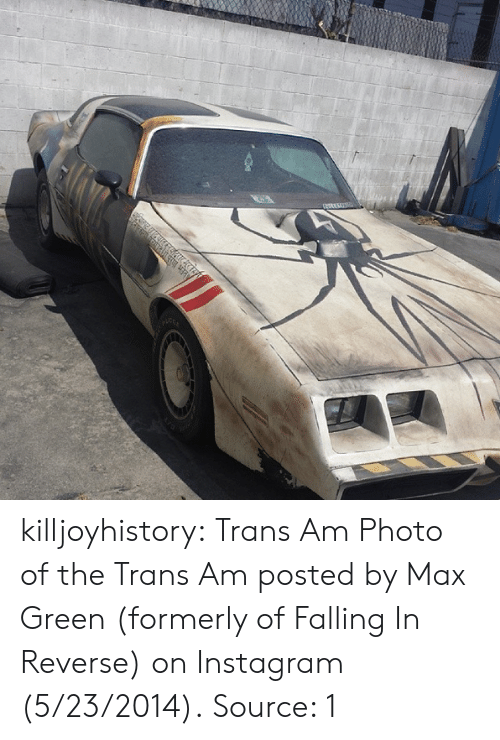 Instagram, Tumblr, and Blog: killjoyhistory:  Trans Am Photo of the Trans Am posted by Max Green (formerly of Falling In Reverse) on Instagram (5/23/2014). Source: 1